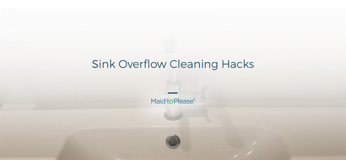 Sink Overflow Cleaning Hacks Maid To Please